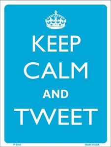 Keep Calm And Tweet Wholesale Metal Novelty Parking Sign P-2196