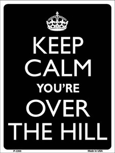 Keep Calm You're Over The Hill Wholesale Metal Novelty Parking Sign P-2200