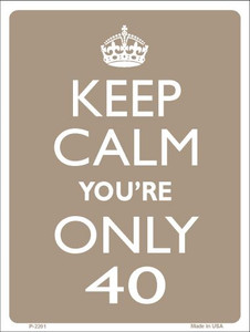 Keep Calm You're Only 40 Wholesale Metal Novelty Parking Sign P-2201