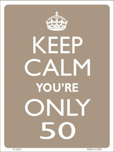 Keep Calm You're Only 50 Wholesale Metal Novelty Parking Sign P-2202