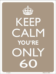 Keep Calm You're Only 60 Wholesale Metal Novelty Parking Sign P-2203