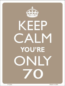 Keep Calm You're Only 70 Wholesale Metal Novelty Parking Sign P-2204
