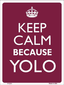 Keep Calm Because YOLO Wholesale Metal Novelty Parking Sign P-2231