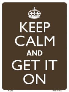 Keep Calm Get It On Wholesale Metal Novelty Parking Sign P-2245