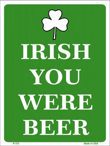Irish You Were Beer Wholesale Metal Novelty Parking Sign P-375