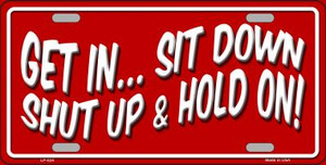 Sit Down Shut Up And Hold On Novelty Wholesale Metal License Plate LP-024