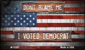 Dont Blame Me Voted Democrat Wholesale Novelty Metal Magnet M-12269