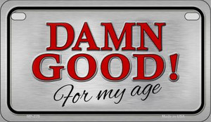 Damn Good For My Age Wholesale Novelty Metal Motorcycle Plate MP-279
