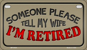 Tell My Wife Im Retired Wholesale Novelty Metal Motorcycle Plate MP-9424