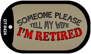 Tell My Wife Im Retired Wholesale Novelty Metal Dog Tag Necklace DT-9424