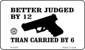 Better Judged By 12 Wholesale Novelty Metal Magnet M-4688