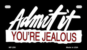 Admit It Youre Jealous Wholesale Novelty Metal Motorcycle Plate MP-299