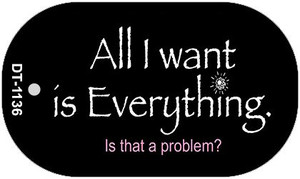 All I Want is Everything Wholesale Novelty Metal Dog Tag Necklace DT-1136