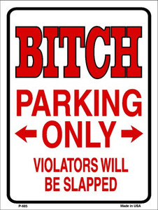 Bitch Parking Only Wholesale Metal Novelty Parking Sign P-685