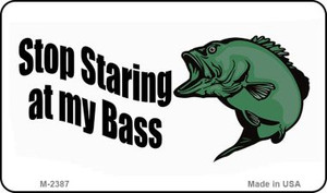Stop Staring at My Bass Wholesale Novelty Metal Magnet M-2387