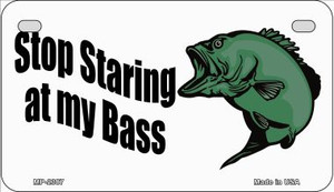 Stop Staring at My Bass Wholesale Novelty Metal Motorcycle Plate MP-2387
