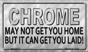 Chrome May Not Get You Home Wholesale Novelty Metal Magnet M-11675