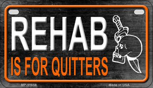 Rehab Is For Quitters Wholesale Novelty Metal Motorcycle Plate MP-11658
