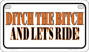Ditch The Bitch Wholesale Novelty Metal Motorcycle Plate MP-1235