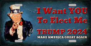 I Want You to Elect Me Trump 2024 Wholesale Novelty Metal License Plate LP-12517