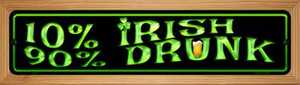 10% Irish 90% Drunk Wholesale Novelty Wood Mounted Metal Small Street Sign WB-K-427