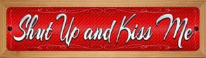 Shut Up And Kiss Me Wholesale Novelty Wood Mounted Metal Small Street Sign WB-K-548