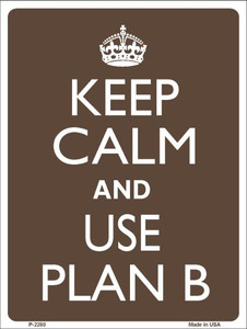 Keep Calm Use A Plan B Wholesale Metal Novelty Parking Sign P-2280