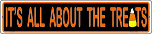 Its All About the Treats Wholesale Novelty Small Metal Street Sign K-1309