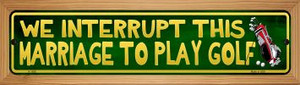 We Interrupt This Marriage Wholesale Novelty Wood Mounted Small Metal Street Sign WB-K-1288