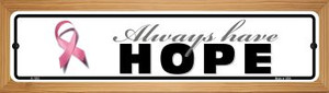 Always Have Hope Pink Ribbon Breast Cancer Wholesale Novelty Wood Mounted Small Metal Street Sign WB-K-1303