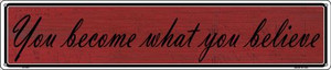 You Become What You Believe Wholesale Novelty Metal Street Sign ST-015