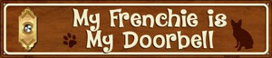 Frenchie Is My Doorbell Wholesale Novelty Metal Street Sign ST-613