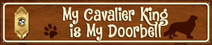 Cavalier King Is My Doorbell Wholesale Novelty Metal Street Sign ST-630