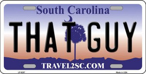 That Guy South Carolina Novelty Wholesale Metal License Plate LP-6287