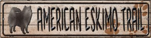 American Eskimo Trail Wholesale Novelty Mini Metal Street Sign MK-040