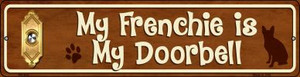 Frenchie Is My Doorbell Wholesale Novelty Mini Metal Street Sign MK-613