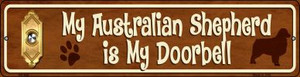Australian Shepard Is My Doorbell Wholesale Novelty Mini Metal Street Sign MK-625