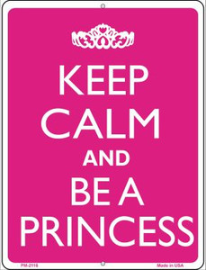 Keep Calm And Be A Princess Wholesale Novelty Mini Metal Parking Sign PM-2116