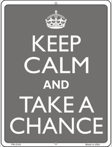 Keep Calm And Take A Chance Wholesale Novelty Mini Metal Parking Sign PM-2143