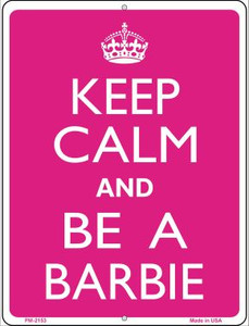 Keep Calm And Be A Barbie Wholesale Novelty Mini Metal Parking Sign PM-2153