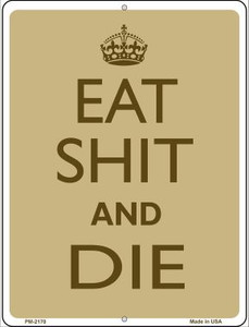 Eat Shit And Die Wholesale Novelty Mini Metal Parking Sign PM-2170