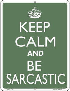 Keep Calm and Be Sarcastic Wholesale Novelty Mini Metal Parking Sign PM-2171