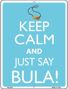 Keep Calm And Just Say Bula Wholesale Novelty Mini Metal Parking Sign PM-2224