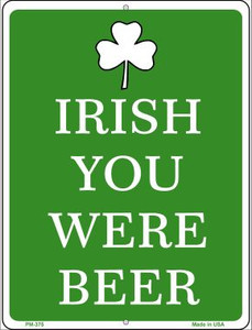 Irish You Were Beer Wholesale Novelty Mini Metal Parking Sign PM-375