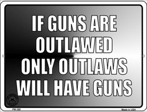 If Guns Are Outlawed Wholesale Novelty Mini Metal Parking Sign PM-388