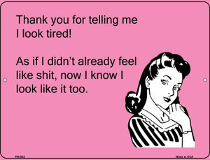 Thank you for telling me I look tired say Wholesale Novelty Mini Metal Parking Sign PM-902