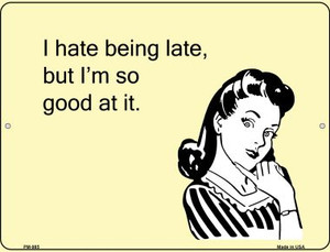 I Hate Being Late Wholesale Novelty Mini Metal Parking Sign PM-985
