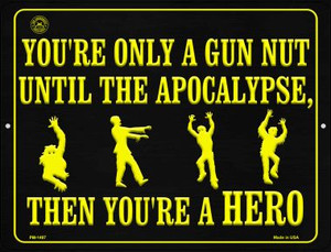 You Are Only A Gun Nut Until The Apocalypse Wholesale Novelty Mini Metal Parking Sign PM-1497
