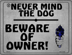 Never Mind The Dog - Beware Of Owner Wholesale Novelty Mini Metal Parking Sign PM-1517