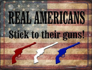 Real Americans Stick To Their Guns Wholesale Novelty Mini Metal Parking Sign PM-1518